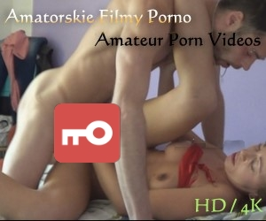 amatorskie filmy porno - amateur porn videos